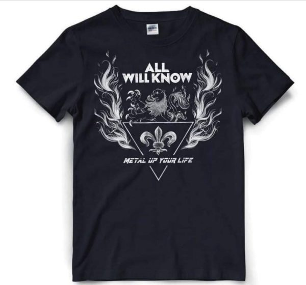 Metal Up Your Life ALL WILL KNOW Shirt